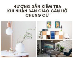 Hướng dẫn kiểm tra nhận bàn giao căn hộ
